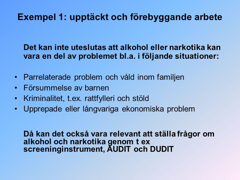 Exempel 1: upptäckt och förebyggande arbete Det kan inte uteslutas att alkohol eller narkotika kan vara en del av problemet bl.a.