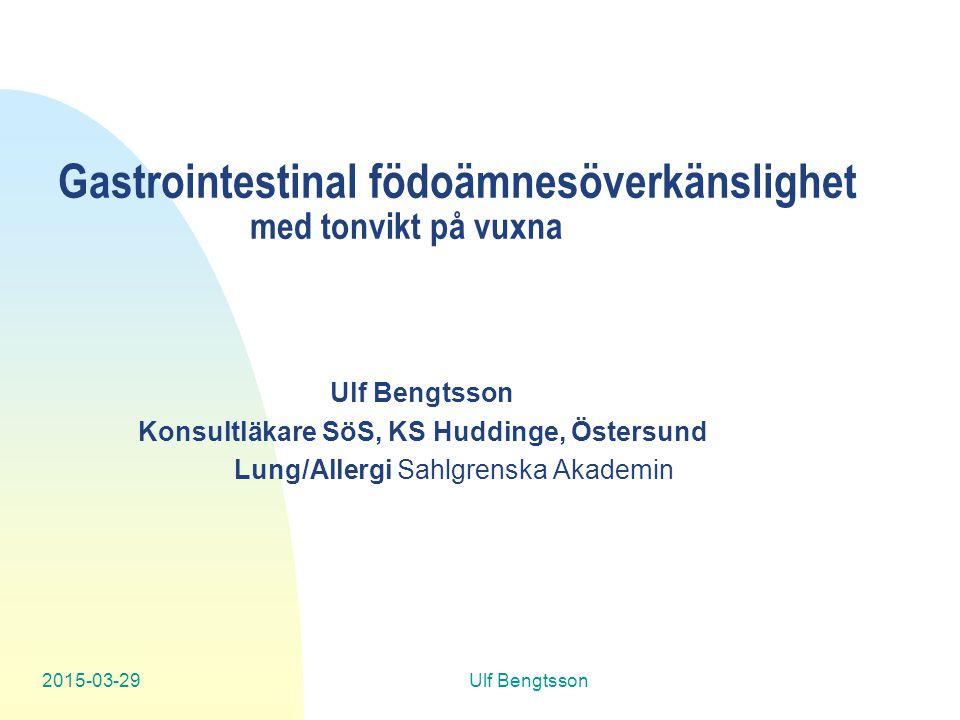 2015-03-29Ulf Bengtsson Gastrointestinal födoämnesöverkänslighet med tonvikt på vuxna Ulf Bengtsson Konsultläkare SöS, KS Huddinge, Östersund Lung/Allergi Sahlgrenska Akademin
