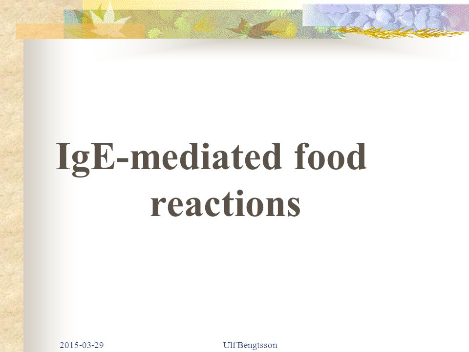 2015-03-29Ulf Bengtsson IgE-mediated food reactions
