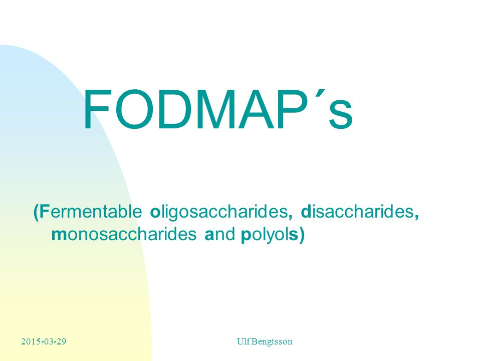 FODMAP´s (Fermentable oligosaccharides, disaccharides, monosaccharides and polyols) 2015-03-29Ulf Bengtsson