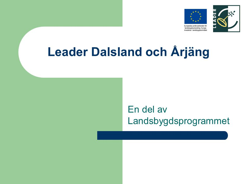 Leader Dalsland och Årjäng En del av Landsbygdsprogrammet
