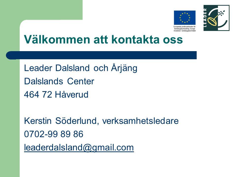 Välkommen att kontakta oss Leader Dalsland och Årjäng Dalslands Center 464 72 Håverud Kerstin Söderlund, verksamhetsledare 0702-99 89 86 leaderdalslan