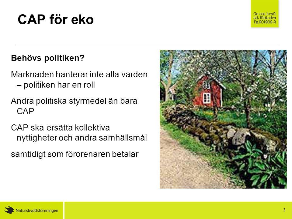 4 CAP för eko Reformförslaget två steg bakåt och ett fram fokus på konkurrenskraft och lönsamhet på bekostnad av miljö och landsbygdsutveckling avbryter tidigare trend att förstärka landsbygds- programmet och skära ner inkomststöden samtidigt som man urholkar landsbygdsprogrammet på miljö
