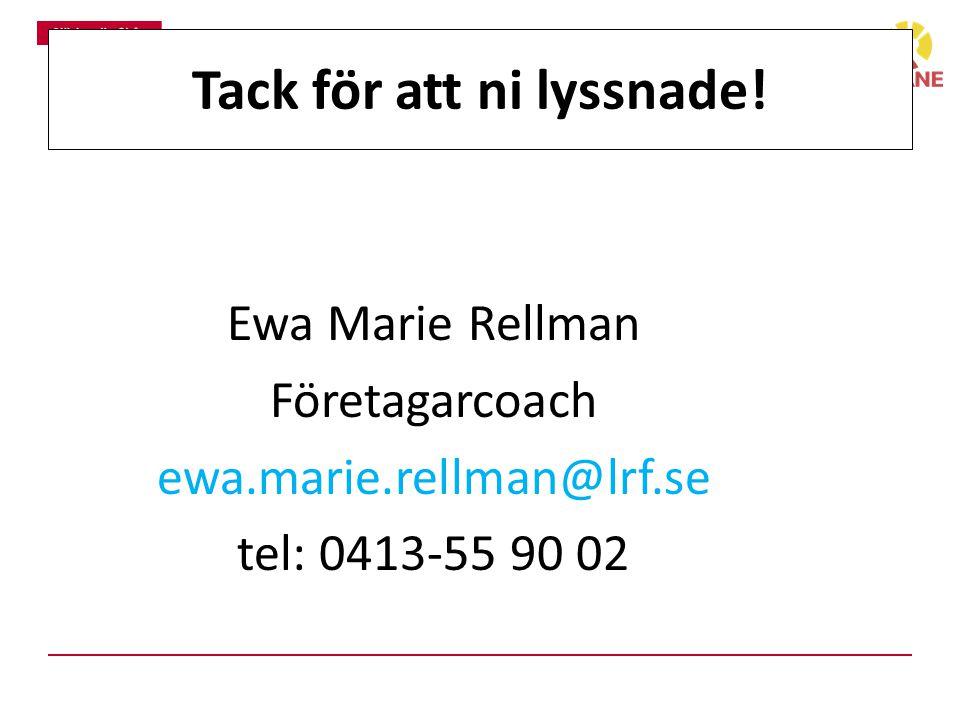 Tack för att ni lyssnade! Ewa Marie Rellman Företagarcoach ewa.marie.rellman@lrf.se tel: 0413-55 90 02