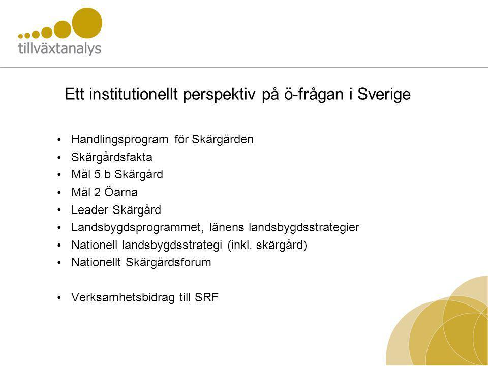 Ett institutionellt perspektiv på ö-frågan i Sverige Handlingsprogram för Skärgården Skärgårdsfakta Mål 5 b Skärgård Mål 2 Öarna Leader Skärgård Landsbygdsprogrammet, länens landsbygdsstrategier Nationell landsbygdsstrategi (inkl.