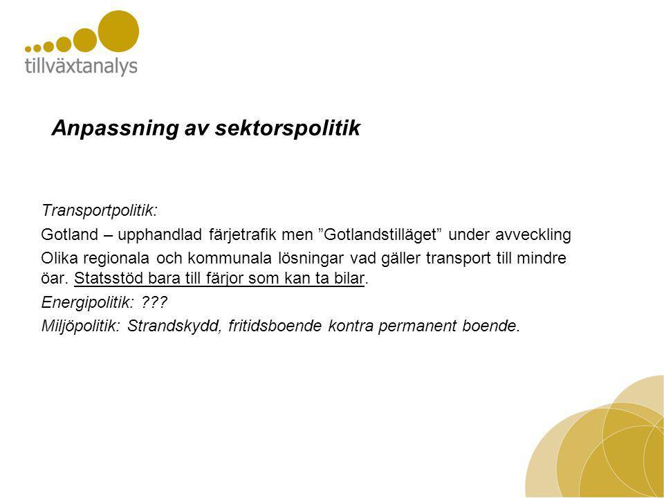 Anpassning av sektorspolitik Transportpolitik: Gotland – upphandlad färjetrafik men Gotlandstilläget under avveckling Olika regionala och kommunala lösningar vad gäller transport till mindre öar.