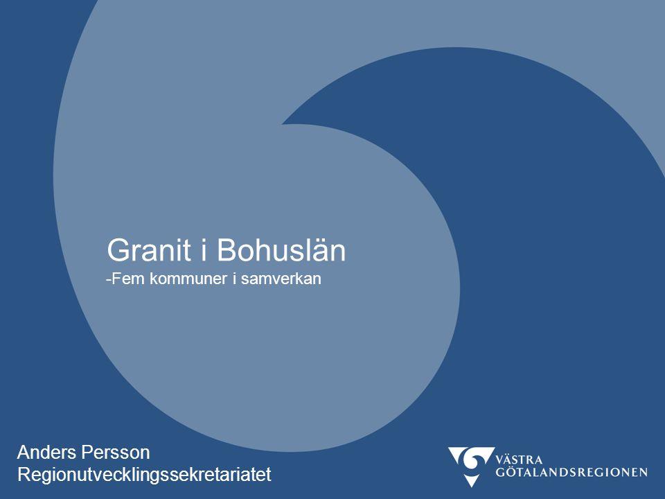 Granit i Bohuslän -Fem kommuner i samverkan Anders Persson Regionutvecklingssekretariatet