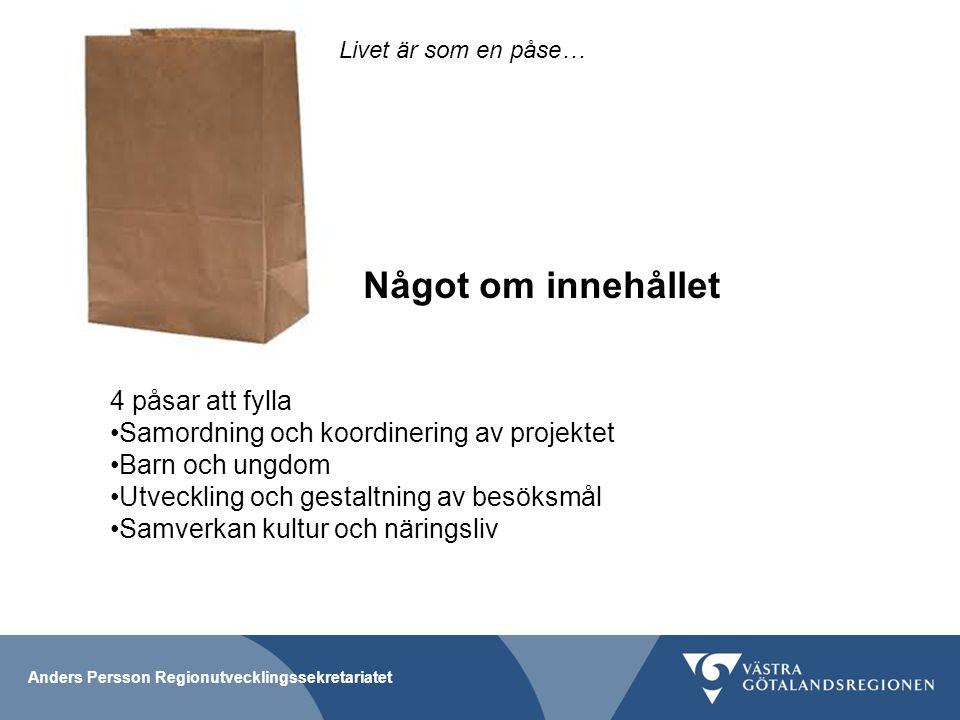 Anders Persson Regionutvecklingssekretariatet Livet är som en påse… 4 påsar att fylla Samordning och koordinering av projektet Barn och ungdom Utveckl