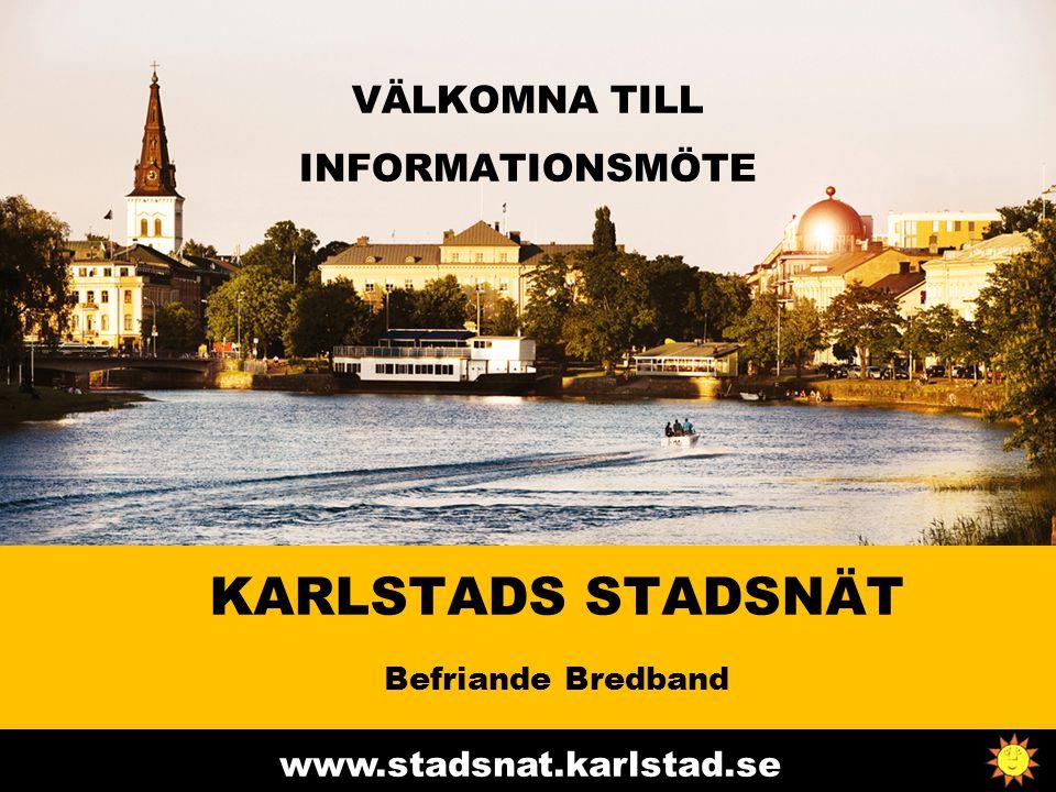 www.stadsnat.karlstad.se VÄLKOMNA TILL INFORMATIONSMÖTE KARLSTADS STADSNÄT Befriande Bredband