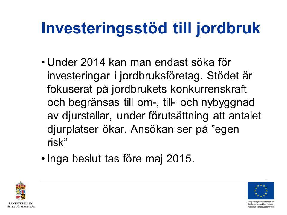 Investeringsstöd till jordbruk Under 2014 kan man endast söka för investeringar i jordbruksföretag.