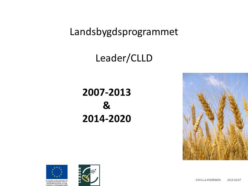 Landsbygdsprogrammet Leader/CLLD CAMILLA ANDERSSON2013-02-07 2007-2013 & 2014-2020