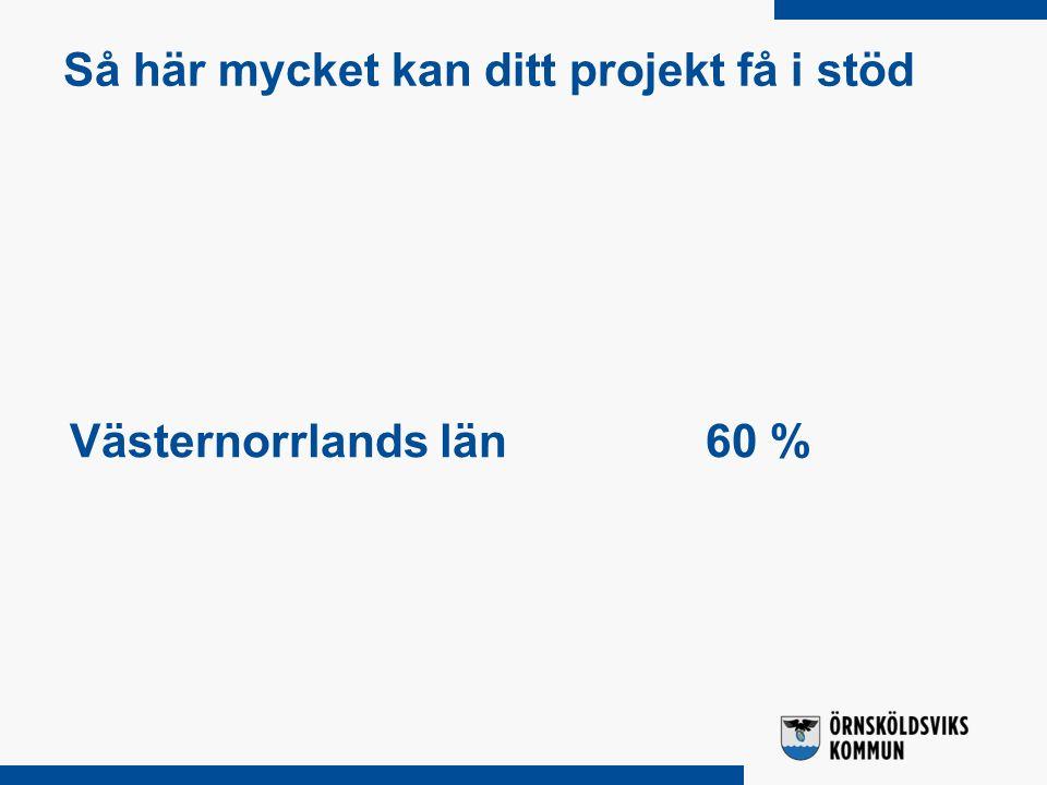 Så här mycket kan ditt projekt få i stöd Västernorrlands län60 %