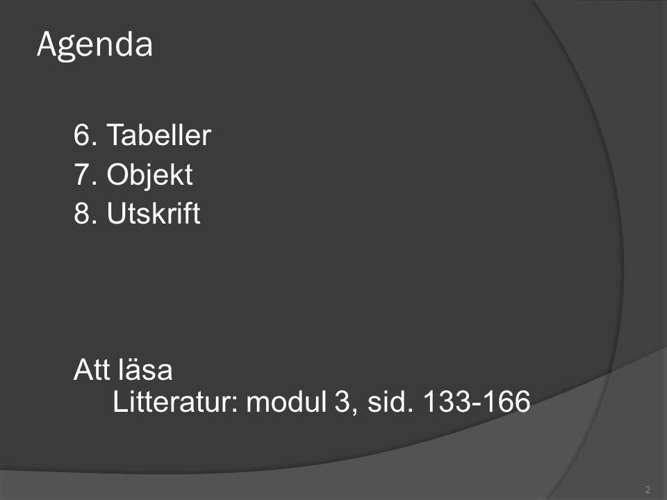 2 Agenda 6. Tabeller 7. Objekt 8. Utskrift Att läsa Litteratur: modul 3, sid. 133-166