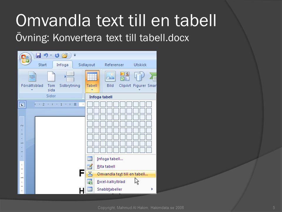 Omvandla text till en tabell Övning: Konvertera text till tabell.docx Copyright, Mahmud Al Hakim, Hakimdata.se 20085
