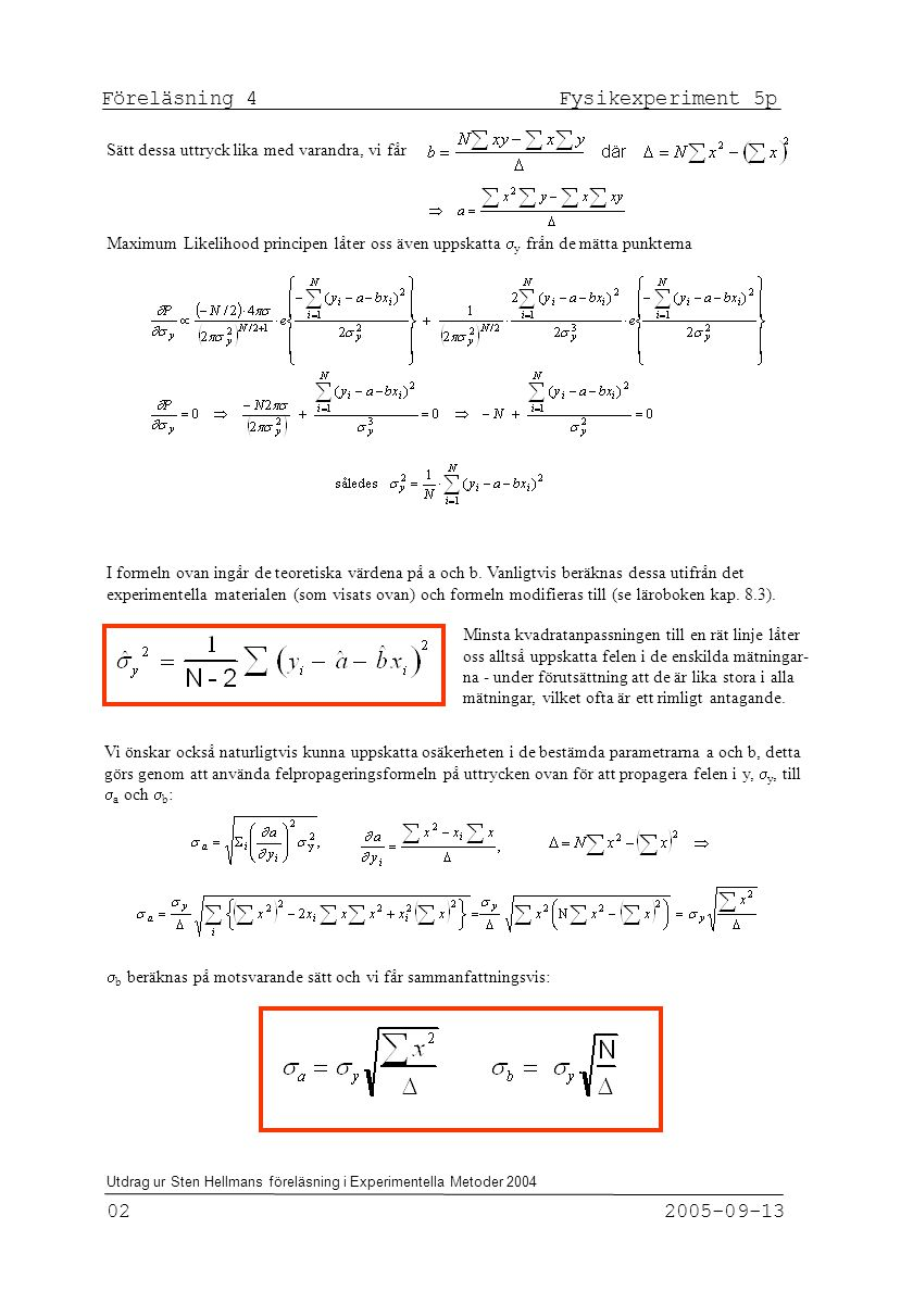 Fysikexperiment 5p Föreläsning 4 2005-09-13 03 Utdrag ur Sten Hellmans föreläsning i Experimentella Metoder 2004 Det kommer emellertid att uppstå en mängd situationer där vi vill anpassa data som inte har samma fel i alla punkter.