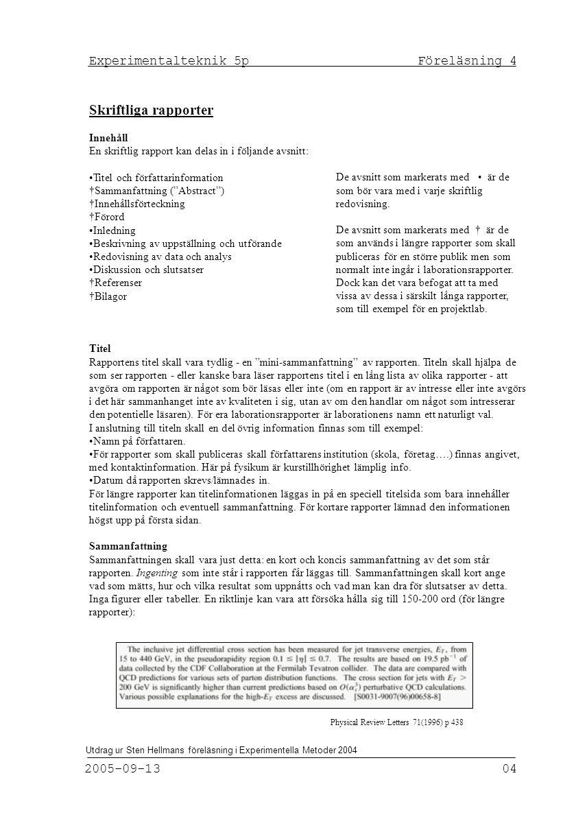 Experimentalteknik 5p Föreläsning 4 2005-09-13 04 Utdrag ur Sten Hellmans föreläsning i Experimentella Metoder 2004 Skriftliga rapporter Innehåll En s