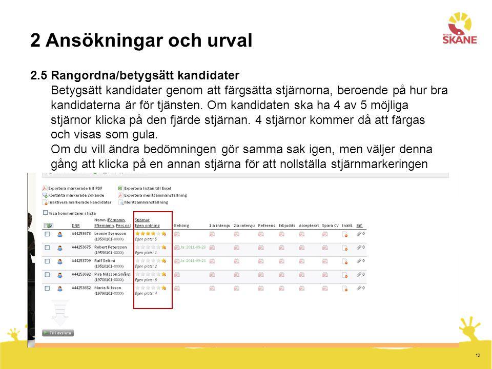 13 2 Ansökningar och urval 2.5 Rangordna/betygsätt kandidater Betygsätt kandidater genom att färgsätta stjärnorna, beroende på hur bra kandidaterna är