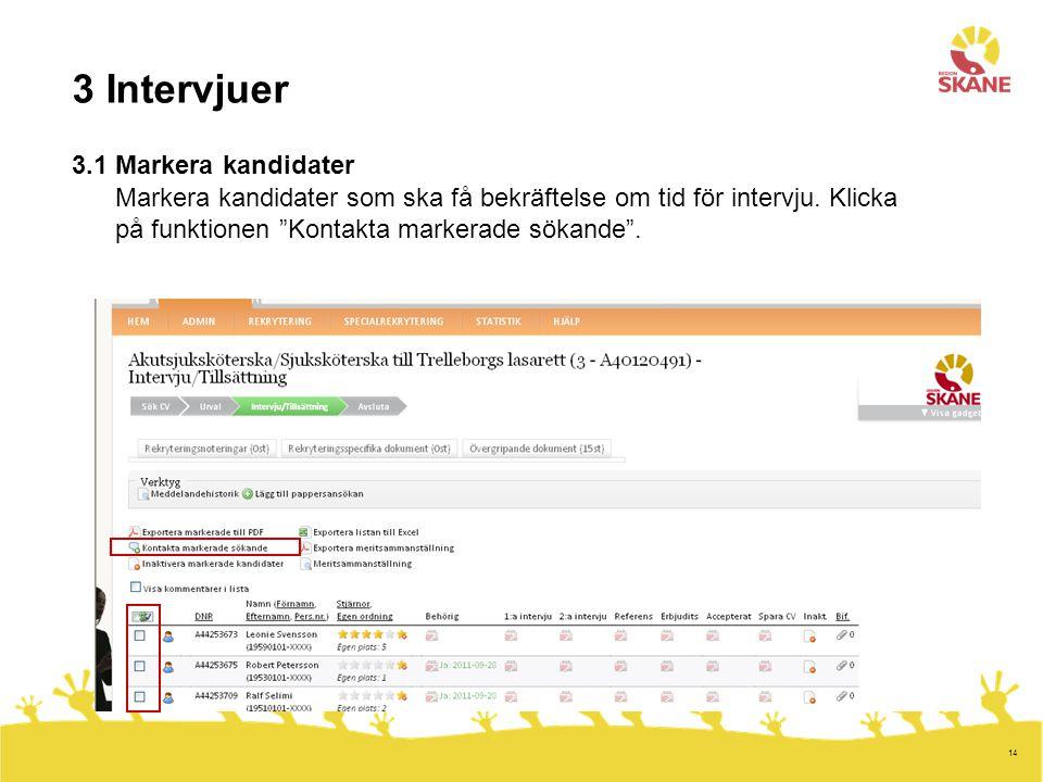 """14 3 Intervjuer 3.1 Markera kandidater Markera kandidater som ska få bekräftelse om tid för intervju. Klicka på funktionen """"Kontakta markerade sökande"""