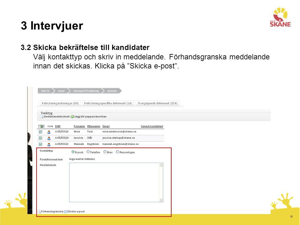 15 3 Intervjuer 3.2 Skicka bekräftelse till kandidater Välj kontakttyp och skriv in meddelande. Förhandsgranska meddelande innan det skickas. Klicka p