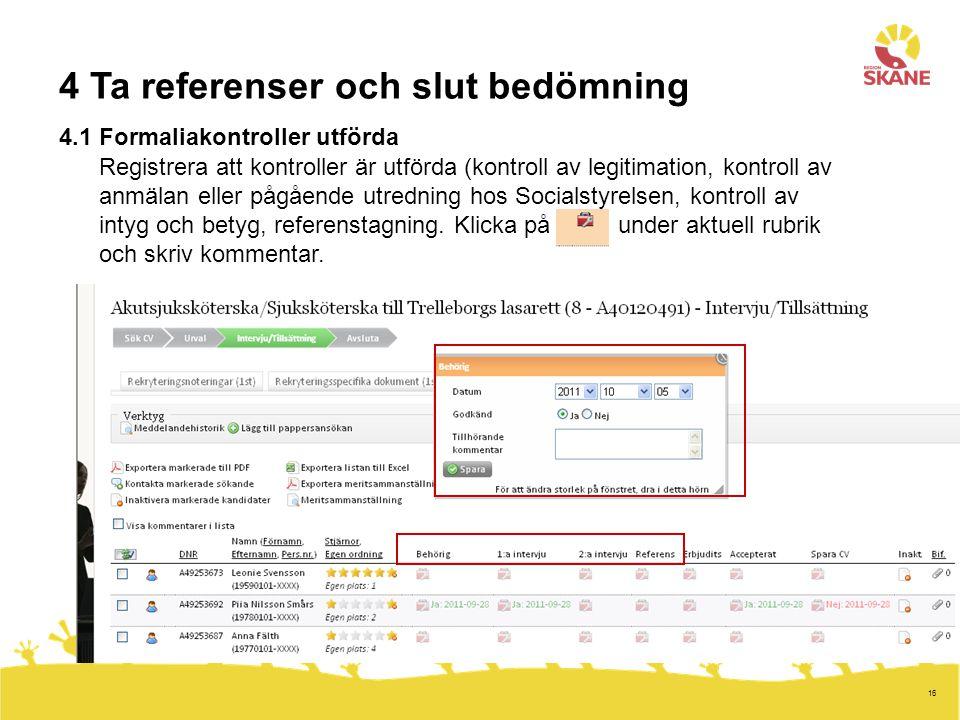 16 4 Ta referenser och slut bedömning 4.1 Formaliakontroller utförda Registrera att kontroller är utförda (kontroll av legitimation, kontroll av anmäl