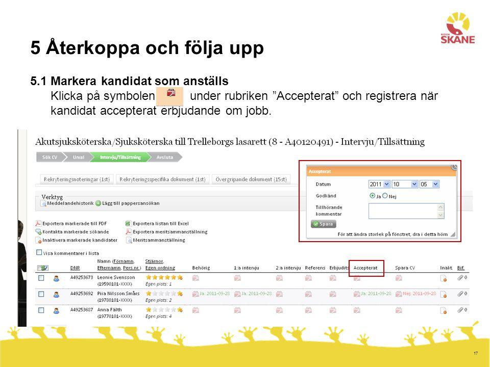 """17 5 Återkoppa och följa upp 5.1 Markera kandidat som anställs Klicka på symbolen under rubriken """"Accepterat"""" och registrera när kandidat accepterat e"""