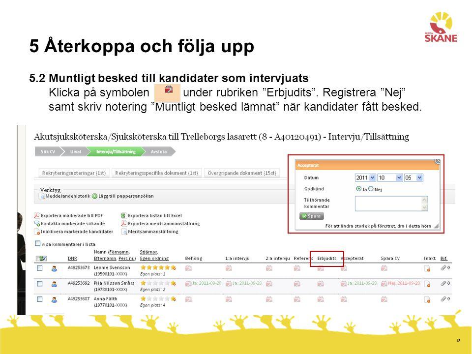 """18 5 Återkoppa och följa upp 5.2 Muntligt besked till kandidater som intervjuats Klicka på symbolen under rubriken """"Erbjudits"""". Registrera """"Nej"""" samt"""