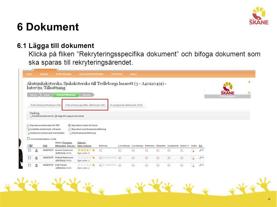 """19 6 Dokument 6.1 Lägga till dokument Klicka på fliken """"Rekryteringsspecifika dokument"""" och bifoga dokument som ska sparas till rekryteringsärendet."""