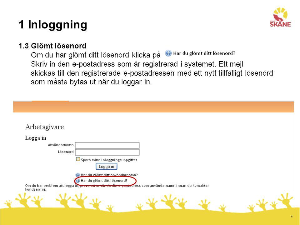 6 1 Inloggning 1.3 Glömt lösenord Om du har glömt ditt lösenord klicka på Skriv in den e-postadress som är registrerad i systemet. Ett mejl skickas ti