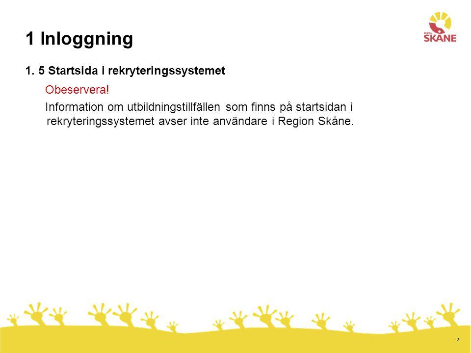 8 1 Inloggning 1. 5 Startsida i rekryteringssystemet Obeservera! Information om utbildningstillfällen som finns på startsidan i rekryteringssystemet a