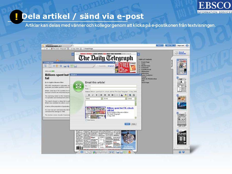 ! Dela artikel / sänd via e-post Artiklar kan delas med vänner och kollegor genom att klicka på e-postikonen från textvisningen.
