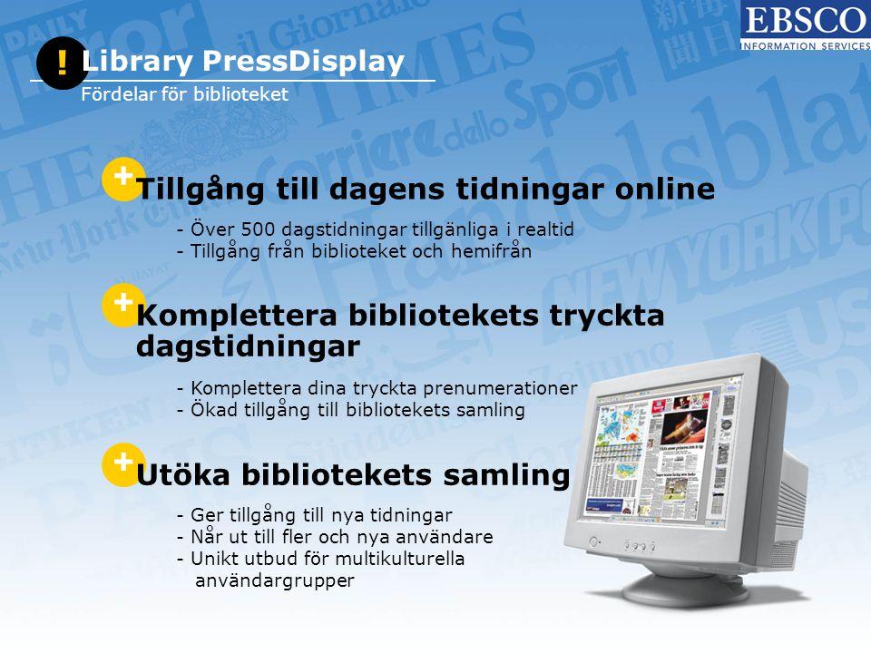 + Utöka bibliotekets samling - Ger tillgång till nya tidningar - Når ut till fler och nya användare - Unikt utbud för multikulturella användargrupper