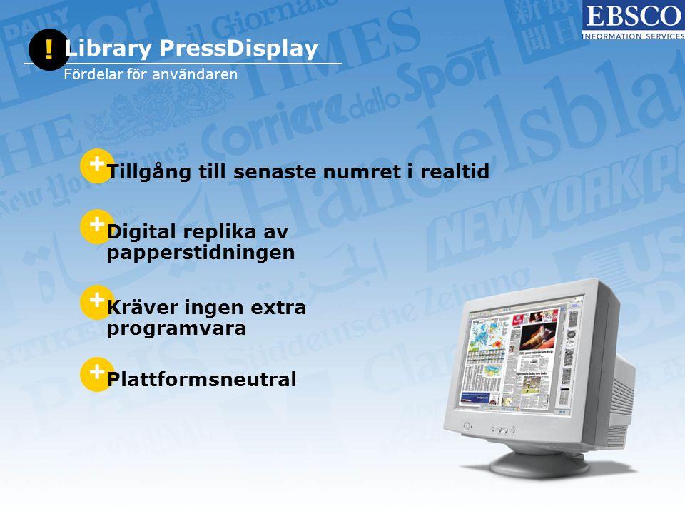 + Tillgång till senaste numret i realtid + Digital replika av papperstidningen + Kräver ingen extra programvara + Plattformsneutral ! Library PressDis