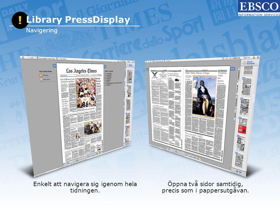 Enkelt att navigera sig igenom hela tidningen. ! Library PressDisplay Navigering Öppna två sidor samtidig, precis som i pappersutgåvan.