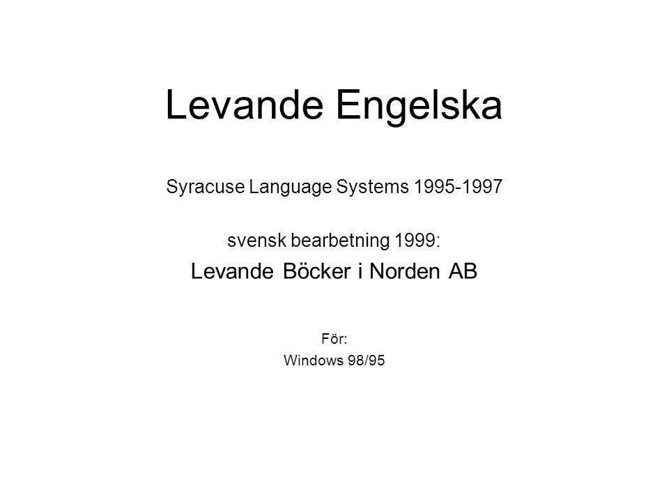 Levande Engelska Syracuse Language Systems 1995-1997 svensk bearbetning 1999: Levande Böcker i Norden AB För: Windows 98/95