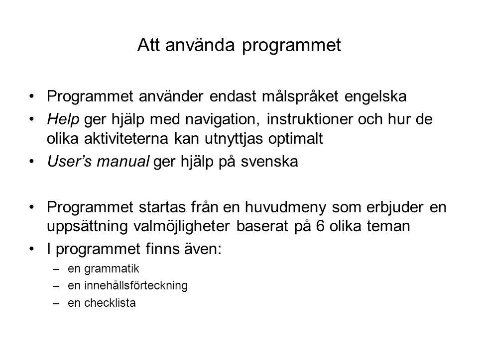 Programmets språkliga form Programmet tränar: –hörförståelse –läsförståelse –muntlig produktion –skriftlig produktion Språket baseras på vardagliga situationer Bra språkhantering –frekvent vardagsspråk – native speaker röst –repeterbart input –varierad feedback
