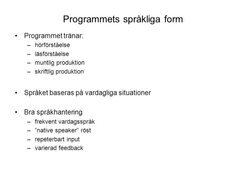 Programmets multimediala form Textsyfte –instruktioner –språkligt input (vid lyssningsövningar) –övningar / aktiviteter Textkvalitet –Tydlig Läsbarhet Överskådlighet –Varierad teckenstorlek Ljud –Reglerbart repetition hastighet –Autentiskt röst