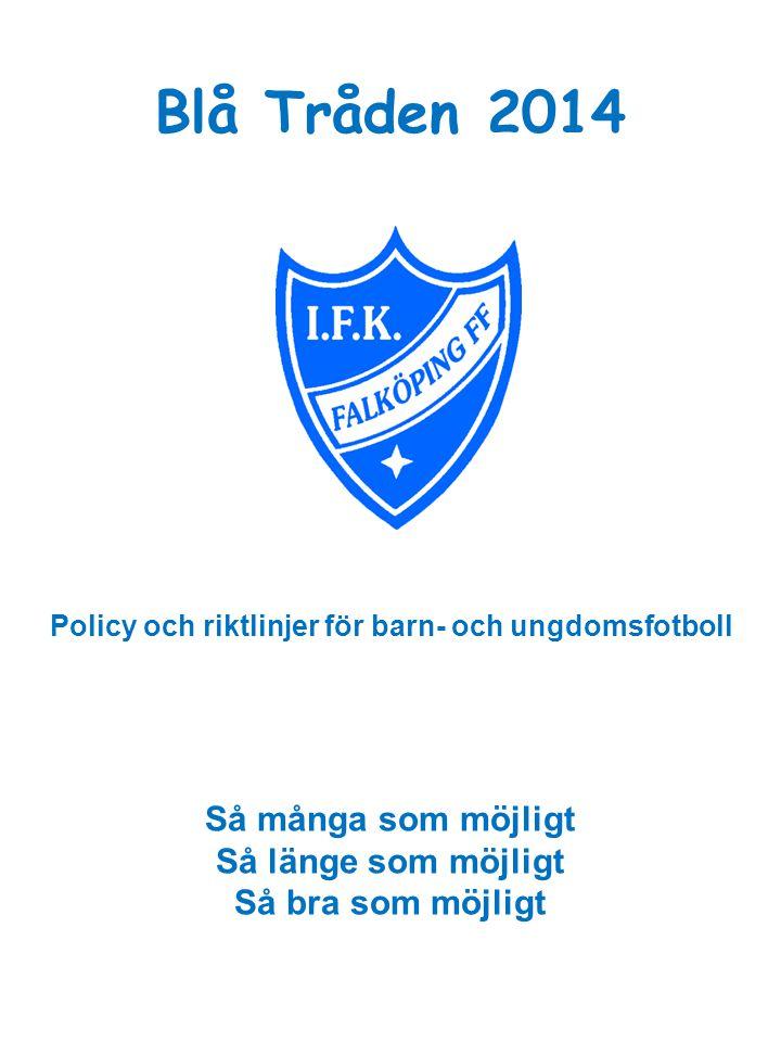 Blå Tråden 2014 Policy och riktlinjer för barn- och ungdomsfotboll Så många som möjligt Så länge som möjligt Så bra som möjligt