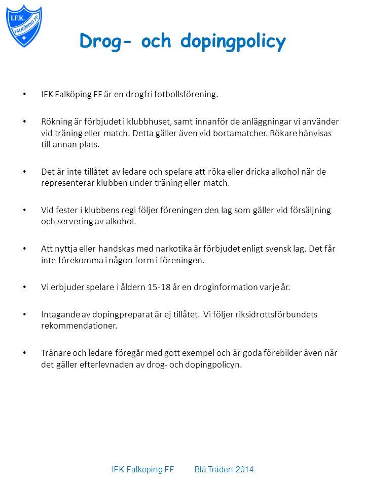 Drog- och dopingpolicy IFK Falköping FF är en drogfri fotbollsförening. Rökning är förbjudet i klubbhuset, samt innanför de anläggningar vi använder v
