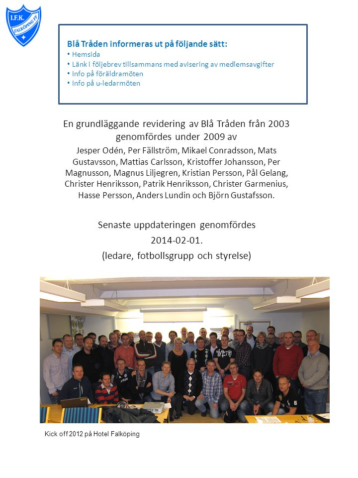 En grundläggande revidering av Blå Tråden från 2003 genomfördes under 2009 av Jesper Odén, Per Fällström, Mikael Conradsson, Mats Gustavsson, Mattias