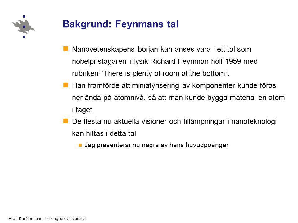 Prof. Kai Nordlund, Helsingfors Universitet Bakgrund: Feynmans tal Nanovetenskapens början kan anses vara i ett tal som nobelpristagaren i fysik Richa