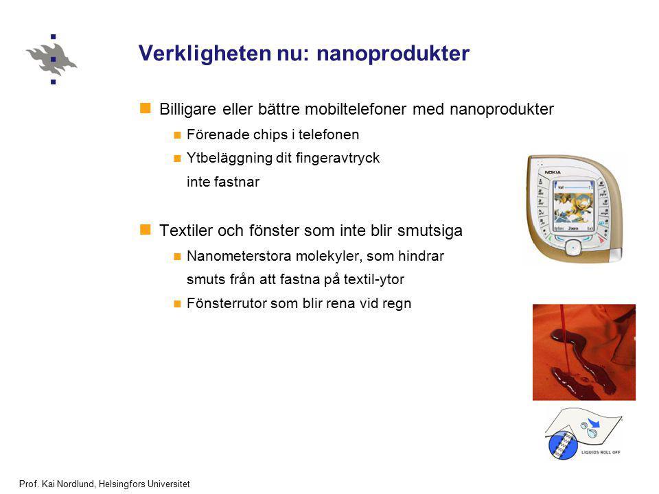 Prof. Kai Nordlund, Helsingfors Universitet Verkligheten nu: nanoprodukter Billigare eller bättre mobiltelefoner med nanoprodukter Förenade chips i te