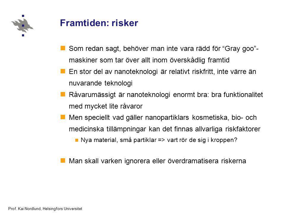 """Prof. Kai Nordlund, Helsingfors Universitet Framtiden: risker Som redan sagt, behöver man inte vara rädd för """"Gray goo""""- maskiner som tar över allt in"""