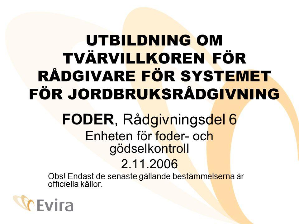 UTBILDNING OM TVÄRVILLKOREN FÖR RÅDGIVARE FÖR SYSTEMET FÖR JORDBRUKSRÅDGIVNING FODER, Rådgivningsdel 6 Enheten för foder- och gödselkontroll 2.11.2006 Obs.