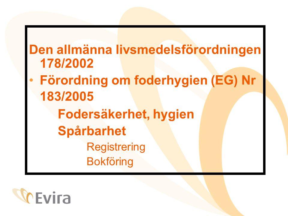 Den allmänna livsmedelsförordningen 178/2002 Förordning om foderhygien (EG) Nr 183/2005 Fodersäkerhet, hygien Spårbarhet Registrering Bokföring