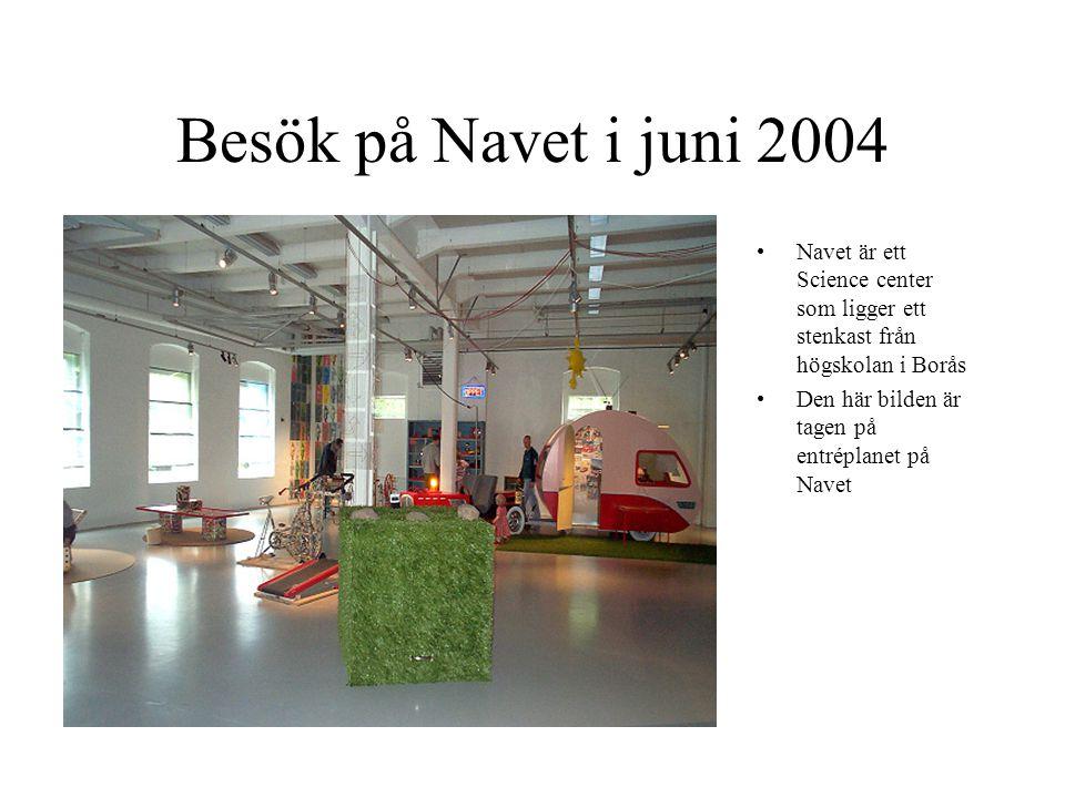 Besök på Navet i juni 2004 Navet är ett Science center som ligger ett stenkast från högskolan i Borås Den här bilden är tagen på entréplanet på Navet