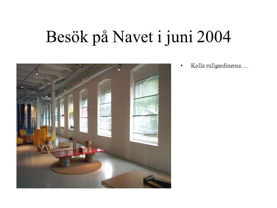 Besök på Navet i juni 2004 Kolla rullgardinerna….