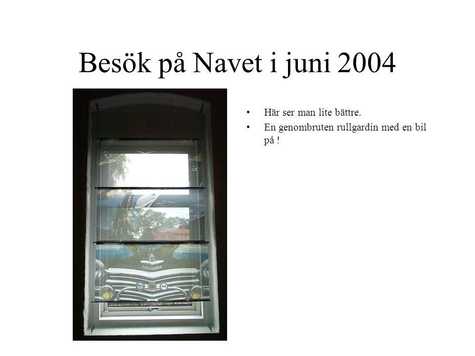 Besök på Navet i juni 2004 Här ser man lite bättre. En genombruten rullgardin med en bil på !