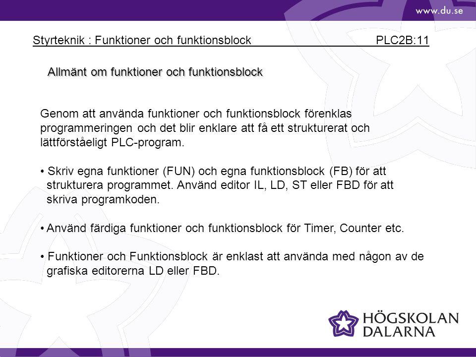 Styrteknik : Funktioner och funktionsblock PLC2B:11 Allmänt om funktioner och funktionsblock Genom att använda funktioner och funktionsblock förenklas