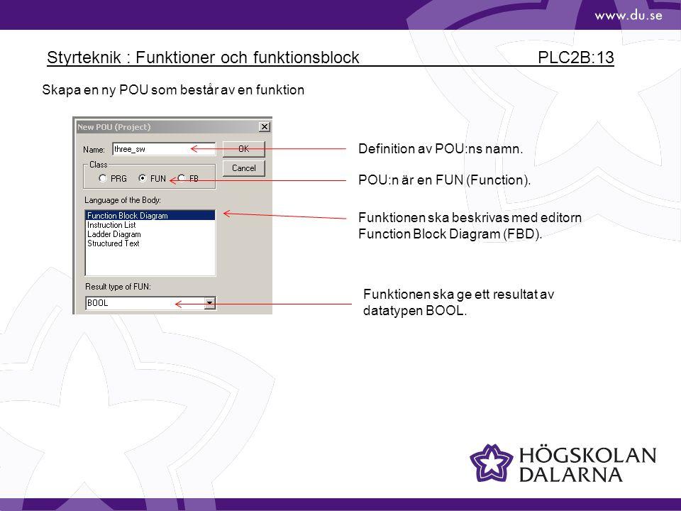 Styrteknik : Funktioner och funktionsblock PLC2B:13 Skapa en ny POU som består av en funktion Definition av POU:ns namn. POU:n är en FUN (Function). F