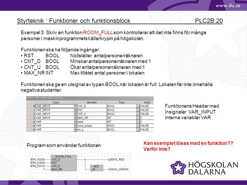 Styrteknik : Funktioner och funktionsblock PLC2B:20 Exempel 3: Skriv en funktion ROOM_FULL som kontrollerar att det inte finns för många personer i ma